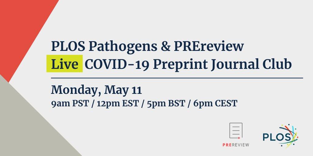 PLOS Pathogens & PREreview Live COVID-19 Preprint Journal Club Monday, May 11 9am PST / 12pm EST / 5pm BST / 6pm CEST