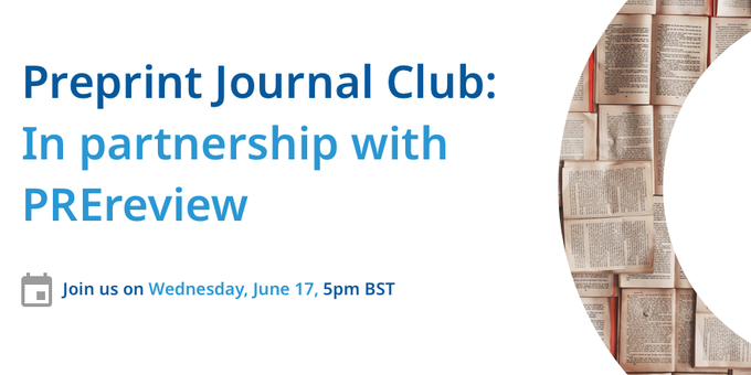 Preprint Journal Club: In partnership with PREreview. Join us on Wednesday, June 17, 5pm BST.